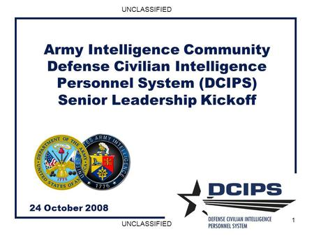 Army Intelligence Community Defense Civilian Intelligence Personnel System (DCIPS) Senior Leadership Kickoff 24 October 2008.