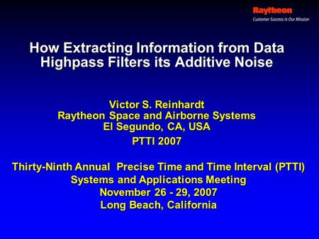 How Extracting Information from Data Highpass Filters its Additive Noise Victor S. Reinhardt Raytheon Space and Airborne Systems El Segundo, CA, USA PTTI.