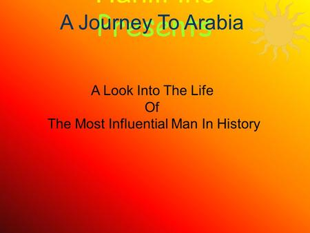 Haniff Inc Presents A Look Into The Life Of The Most Influential Man In History A Journey To Arabia.