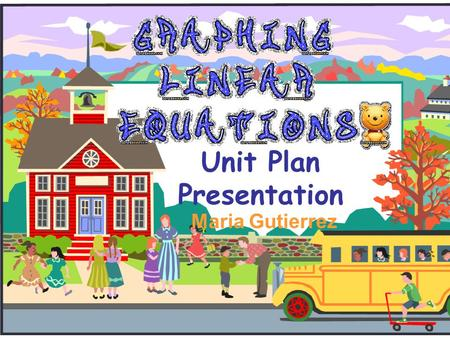 Unit Plan Presentation Maria Gutierrez Unit Summary To complete this project all students will get into groups of three. The project will consist of.
