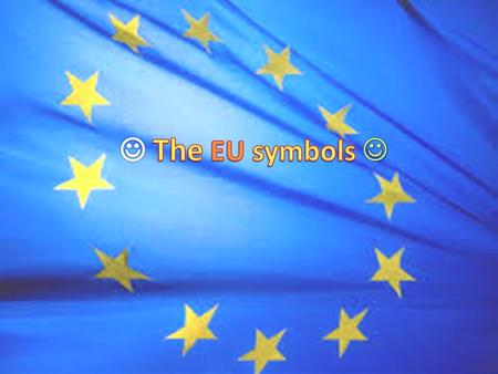 The European flag The UE flag is composed of 12 yellows stars forming a circle in a blue background. These 12 stars represent the ideals of unity, solidarity.