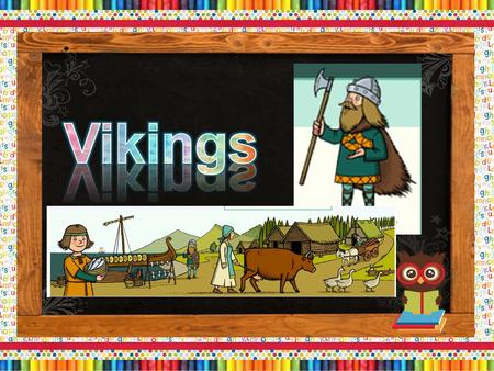 The Vikings came from Norway, Sweden and Denmark which are North of England. Their land was not fertile. It was rocky. They found it hard to.