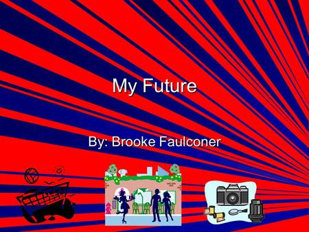 My Future By: Brooke Faulconer. Jobs Volleyball Coach- teaches kids how to play sports. Volleyball Coach- teaches kids how to play sports. Waitress-Serves.