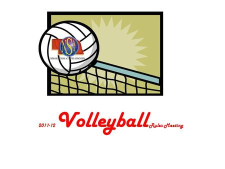 2011-12 Volleyball Rules Meeting. Key Dates August 15 – Date of First Practice August 25 – Varsity Schedules Submitted August 26 – Officials Test Due.