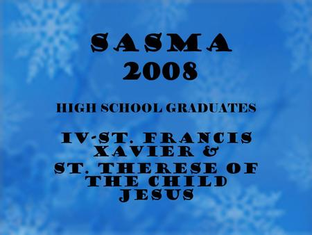 SASMA 2008 HIGH SCHOOL GRADUATES IV-ST. FRANCIS XAVIER & ST. THERESE OF THE CHILD JESUS SASMA 2008.