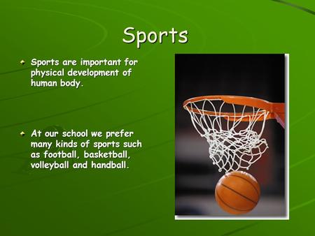 Sports Sports are important for physical development of human body.