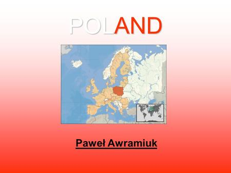 POLAND Paweł Awramiuk Poland Poland,(officially the Republic of Poland), is a country in Central Europe. Poland is bordered by Germany to the west; the.