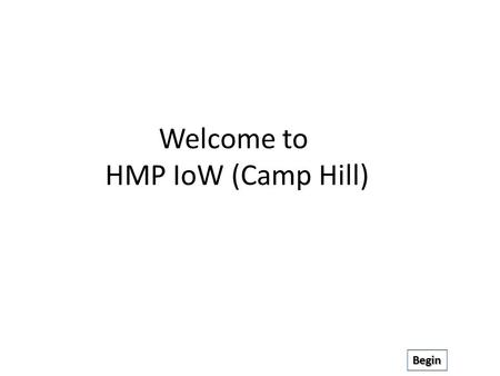 Welcome to HMP IoW (Camp Hill) Begin. Please click on which part of the prison you are interested in Resettlement Education Sentence Planning Prison Aims.