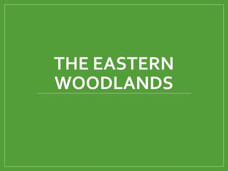 The Eastern Woodlands.