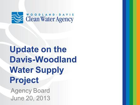 Agency Board June 20, 2013 Update on the Davis-Woodland Water Supply Project.