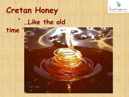 Cretan Honey ' …Like the old time '. GRETAN APIARY CENTER Our apiary center is located in the village Arkalohori, in the surroundings of Heraklion on.
