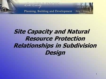 1 Site Capacity and Natural Resource Protection Relationships in Subdivision Design.