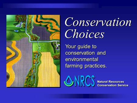 Conservation Choices Your guide to conservation and environmental farming practices. Natural Resources Conservation Service.