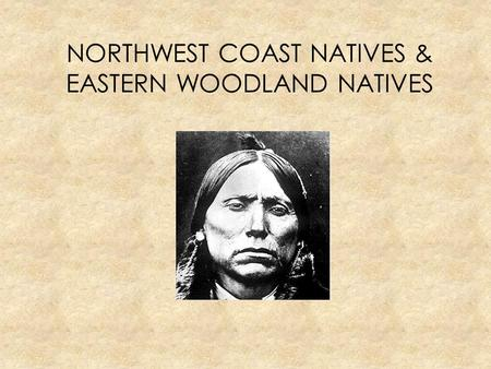 NORTHWEST COAST NATIVES & EASTERN WOODLAND NATIVES