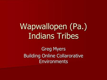 Wapwallopen (Pa.) Indians Tribes Greg Myers Building Online Collarorative Environments.
