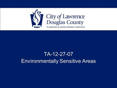TA-12-27-07 Environmentally Sensitive Areas. Current Features: 1.Floodways, 100 yr 2.Floodplain, outside floodway, 100 yr 3.Jurisdictional Wetlands 4.Stream.