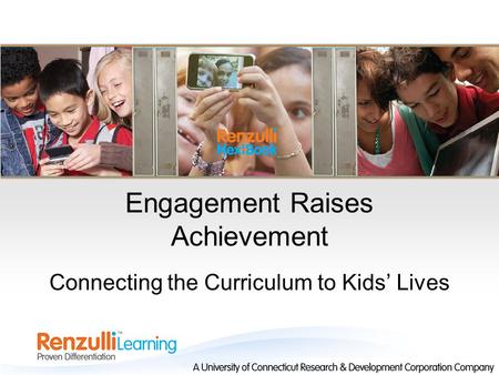 Engagement Raises Achievement Connecting the Curriculum to Kids' Lives.