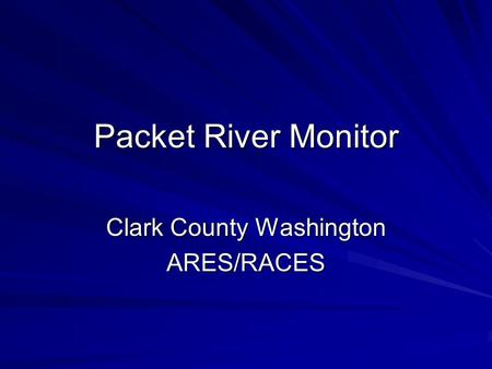 Packet River Monitor Clark County Washington ARES/RACES.