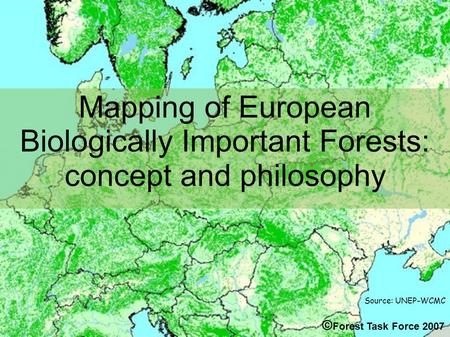 Source: UNEP-WCMC Mapping of European Biologically Important Forests: concept and philosophy © Forest Task Force 2007.