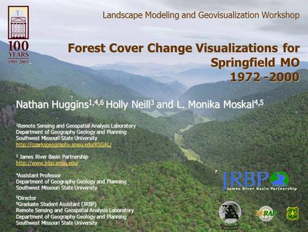 Landscape Modeling and Geovisualization Workshop Forest Cover Change Visualizations for Springfield MO 1972 -2000 Nathan Huggins 1,4,6 Holly Neill 3 and.