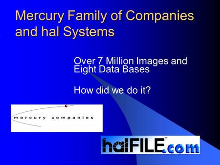 Mercury Family of Companies and hal Systems Over 7 Million Images and Eight Data Bases How did we do it?