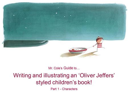 Writing and illustrating an 'Oliver Jeffers' styled children's book! Mr. Cole's Guide to… Part 1 - Characters.