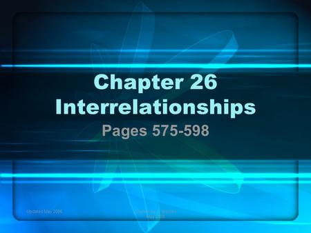 Updated May 2006Created by C. Ippolito May 2006 Chapter 26 Interrelationships Pages 575-598.