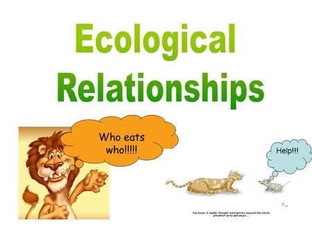 Ecological Relationships Who eats who!!!!! Help!!!