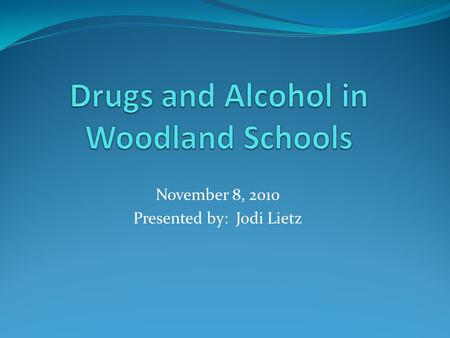 November 8, 2010 Presented by: Jodi Lietz. Drugs and Alcohol How big is the problem? What is being done? What are the benefits of services? How do we.
