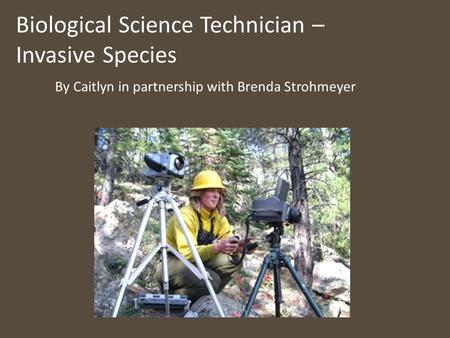 Biological Science Technician – Invasive Species By Caitlyn in partnership with Brenda Strohmeyer.