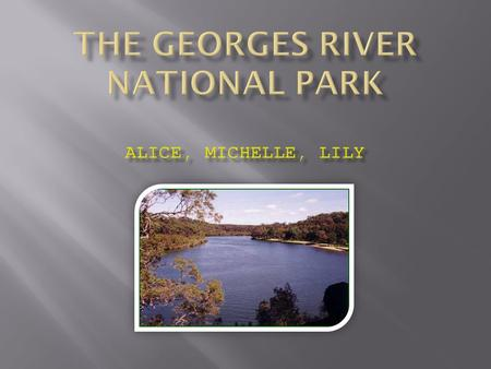  Georges River National Park is located on the lower reaches of the Georges River, 25km south-west of Sydney. It is a part of several large and small.