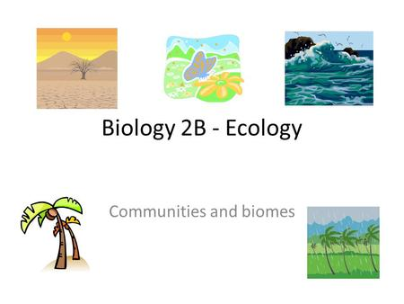 Biology 2B - Ecology Communities and biomes. Ecosystems Habitat Particular area in which a population lives Abiotic factor Non living factors eg temperature,