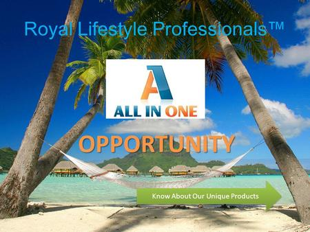 Royal Lifestyle Professionals™ OPPORTUNITY Know About Our Unique Products.