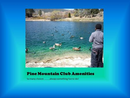 Pine Mountain Club Amenities So many choices ………always something fun to do!