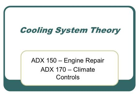 Cooling System Theory ADX 150 – Engine Repair ADX 170 – Climate Controls.