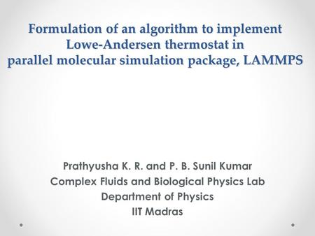 Formulation of an algorithm to implement Lowe-Andersen thermostat in parallel molecular simulation package, LAMMPS Prathyusha K. R. and P. B. Sunil Kumar.