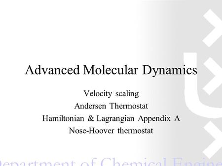 Advanced Molecular Dynamics Velocity scaling Andersen Thermostat Hamiltonian & Lagrangian Appendix A Nose-Hoover thermostat.