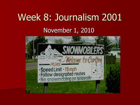 Week 8: Journalism 2001 November 1, 2010. What's misspelled? 1. snowmobilers 2. designated 3. snowmobling.