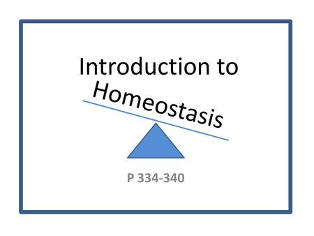 Homeostasis P 334-340 Introduction to. Core Temperature Humans have a normal temperature of around 36.2 to 37.2 degrees Celsius Body temperature goes.