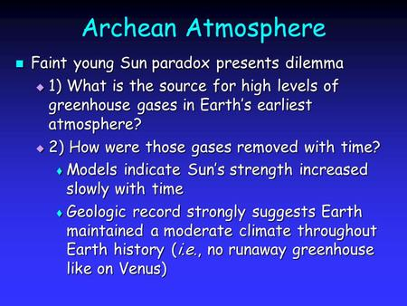 Archean Atmosphere Faint young Sun paradox presents dilemma Faint young Sun paradox presents dilemma  1) What is the source for high levels of greenhouse.