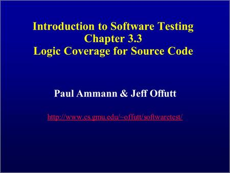 Introduction to Software Testing Chapter 3.3 Logic Coverage for Source Code Paul Ammann & Jeff Offutt