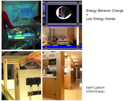 """Just In Time"" Delivery Energy Behavior Change + Low Energy Homes Kent Larson"