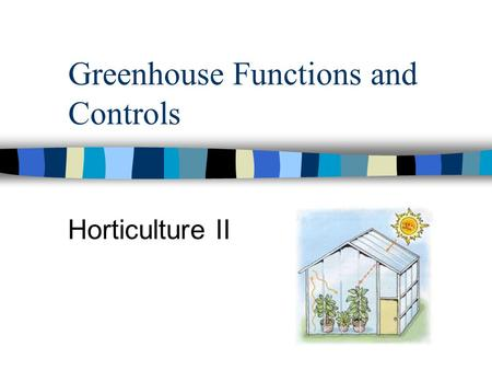 Greenhouse Functions and Controls Horticulture II.