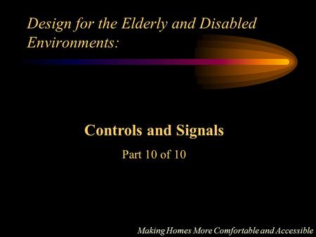 Design for the Elderly and Disabled Environments: Making Homes More Comfortable and Accessible Controls and Signals Part 10 of 10.