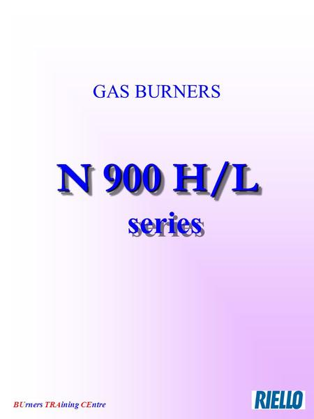 BUrners TRAining CEntre GAS BURNERS N 900 H/L N 900 H/L series.