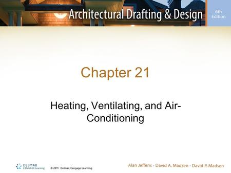 Chapter 21 Heating, Ventilating, and Air- Conditioning.