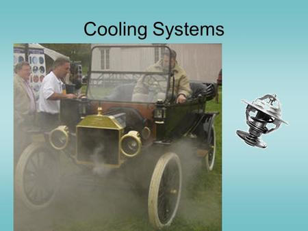 Cooling Systems Why are cooling systems necessary?
