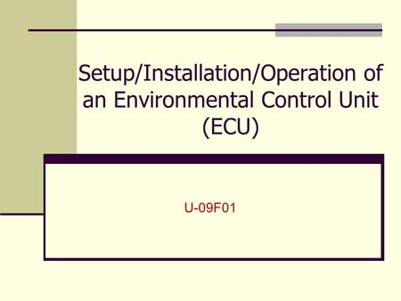 Setup/Installation/Operation of an Environmental Control Unit (ECU)