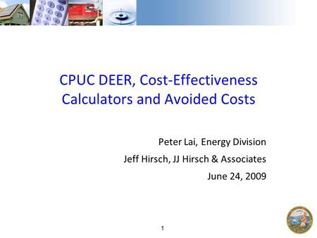 1 CPUC DEER, Cost-Effectiveness Calculators and Avoided Costs Peter Lai, Energy Division Jeff Hirsch, JJ Hirsch & Associates June 24, 2009.