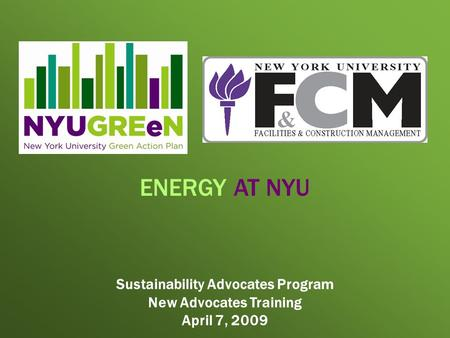 Sustainability Advocates Program New Advocates Training April 7, 2009 ENERGY AT NYU.